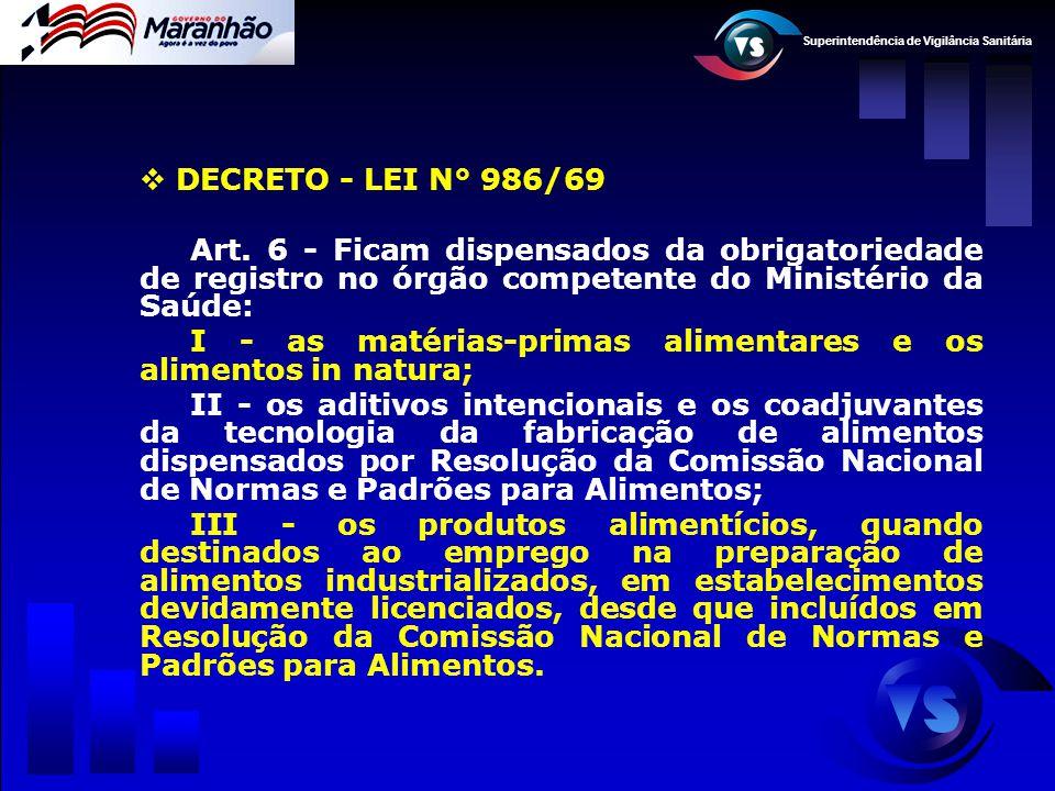 DECRETO - LEI N° 986/69 Art. 6 - Ficam dispensados da obrigatoriedade de registro no órgão competente do Ministério da Saúde: