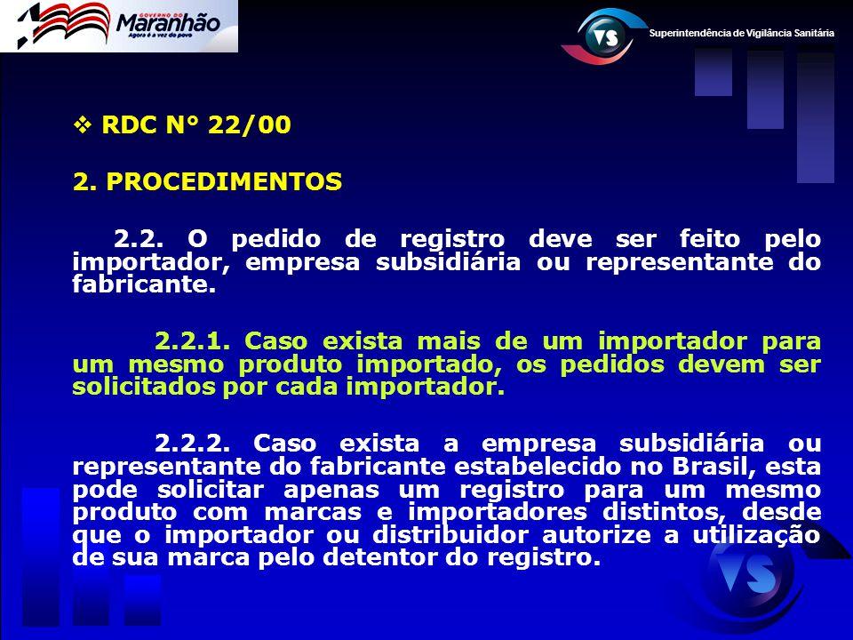 RDC N° 22/00 2. PROCEDIMENTOS. 2.2. O pedido de registro deve ser feito pelo importador, empresa subsidiária ou representante do fabricante.