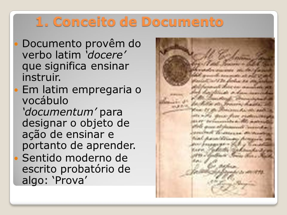 1. Conceito de Documento Documento provêm do verbo latim 'docere' que significa ensinar instruir.
