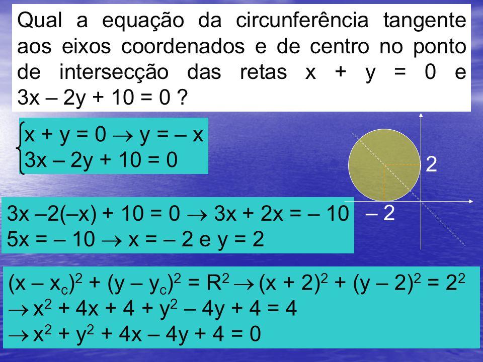 Qual a equação da circunferência tangente aos eixos coordenados e de centro no ponto de intersecção das retas x + y = 0 e 3x – 2y + 10 = 0
