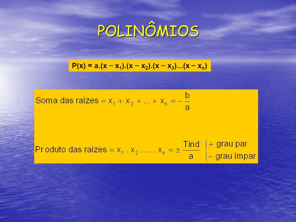 POLINÔMIOS P(x) = a.(x – x1).(x – x2).(x – x3)...(x – xn)