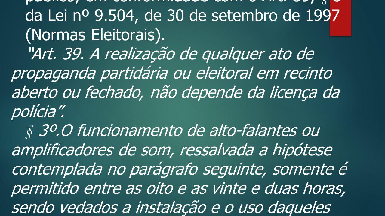2. Executar missões quando solicitada por autoridade competente ou pelo clamor público, em conformidade com o Art. 39, § 3º da Lei nº 9.504, de 30 de setembro de 1997 (Normas Eleitorais).