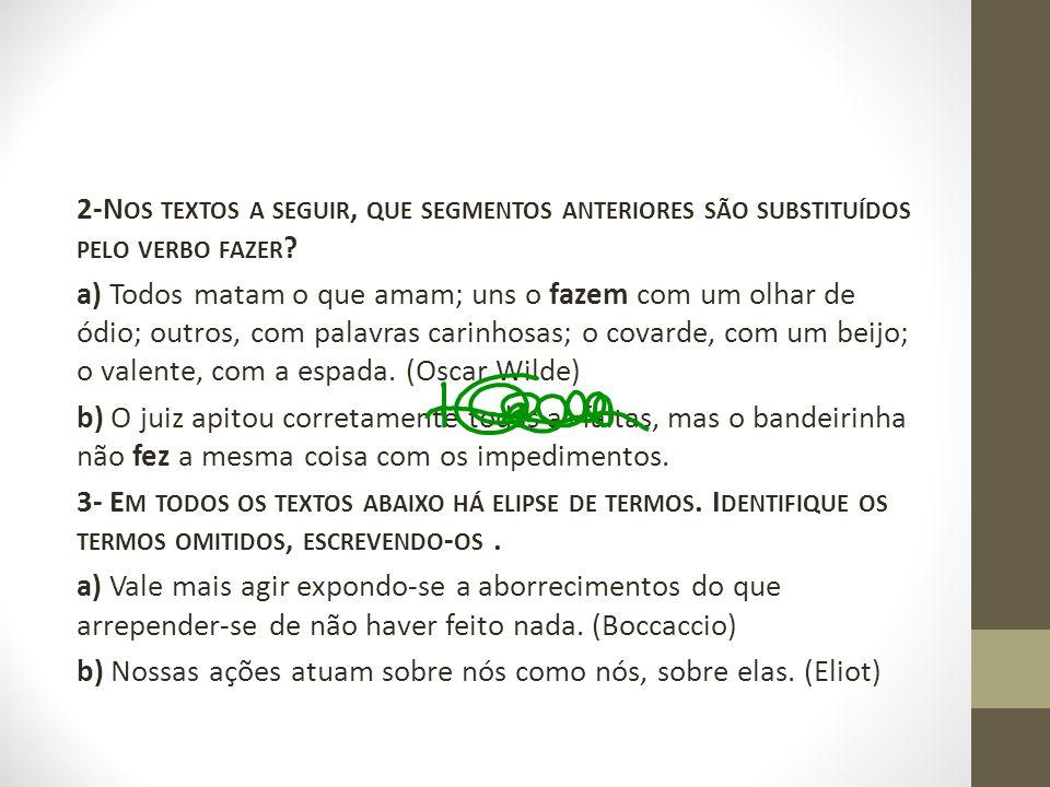 2-Nos textos a seguir, que segmentos anteriores são substituídos pelo verbo fazer.