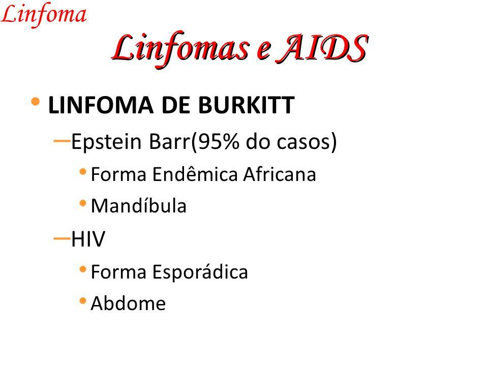 Linfomas e AIDS Linfoma LINFOMA DE BURKITT Epstein Barr(95% do casos)