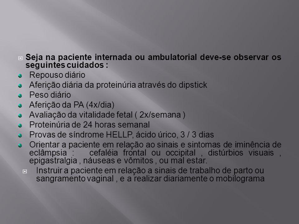 Seja na paciente internada ou ambulatorial deve-se observar os seguintes cuidados :