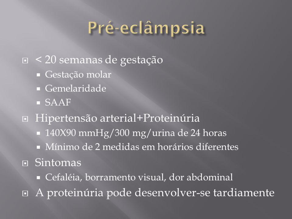 Pré-eclâmpsia < 20 semanas de gestação