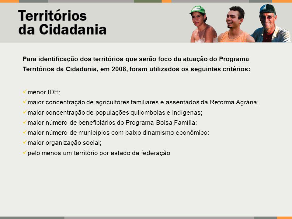 Para identificação dos territórios que serão foco da atuação do Programa Territórios da Cidadania, em 2008, foram utilizados os seguintes critérios: