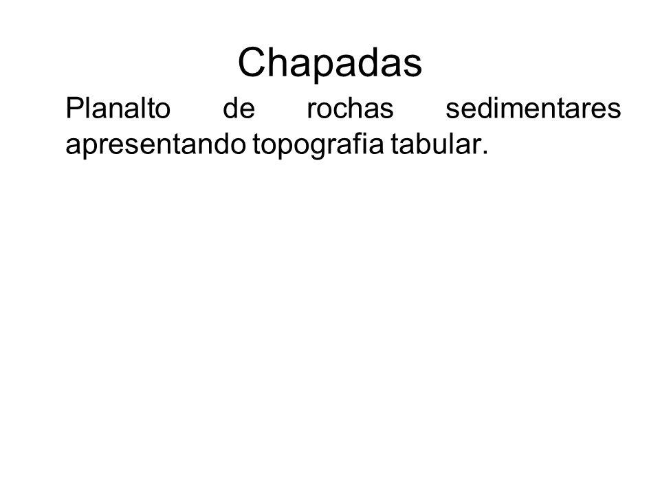 Chapadas Planalto de rochas sedimentares apresentando topografia tabular.
