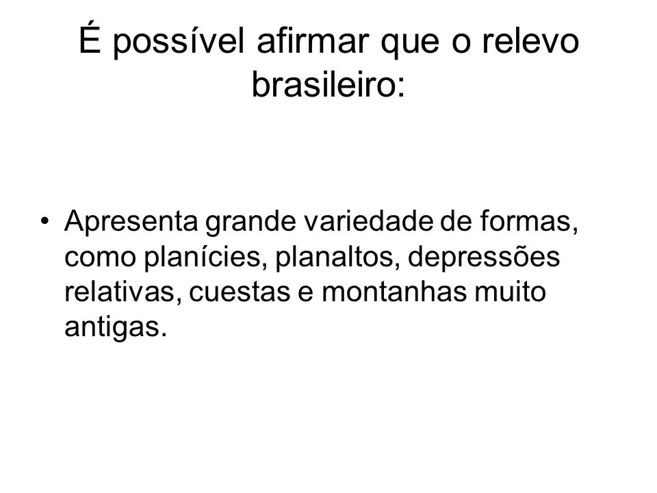 É possível afirmar que o relevo brasileiro: