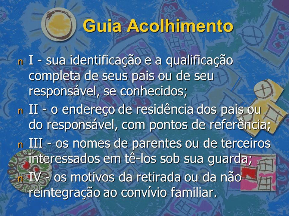 Guia Acolhimento I - sua identificação e a qualificação completa de seus pais ou de seu responsável, se conhecidos;