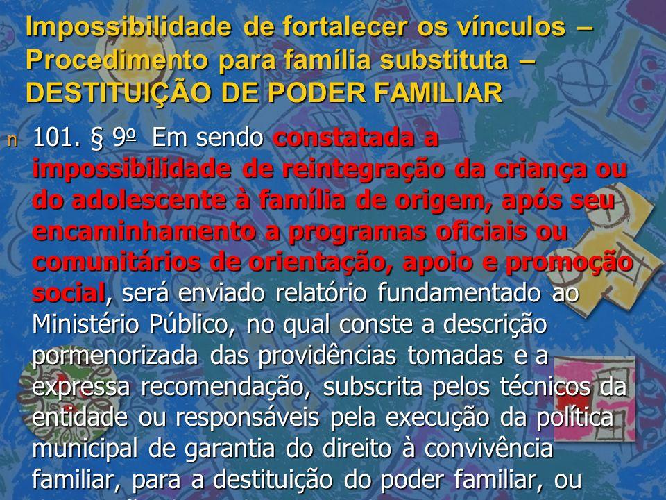 Impossibilidade de fortalecer os vínculos – Procedimento para família substituta – DESTITUIÇÃO DE PODER FAMILIAR