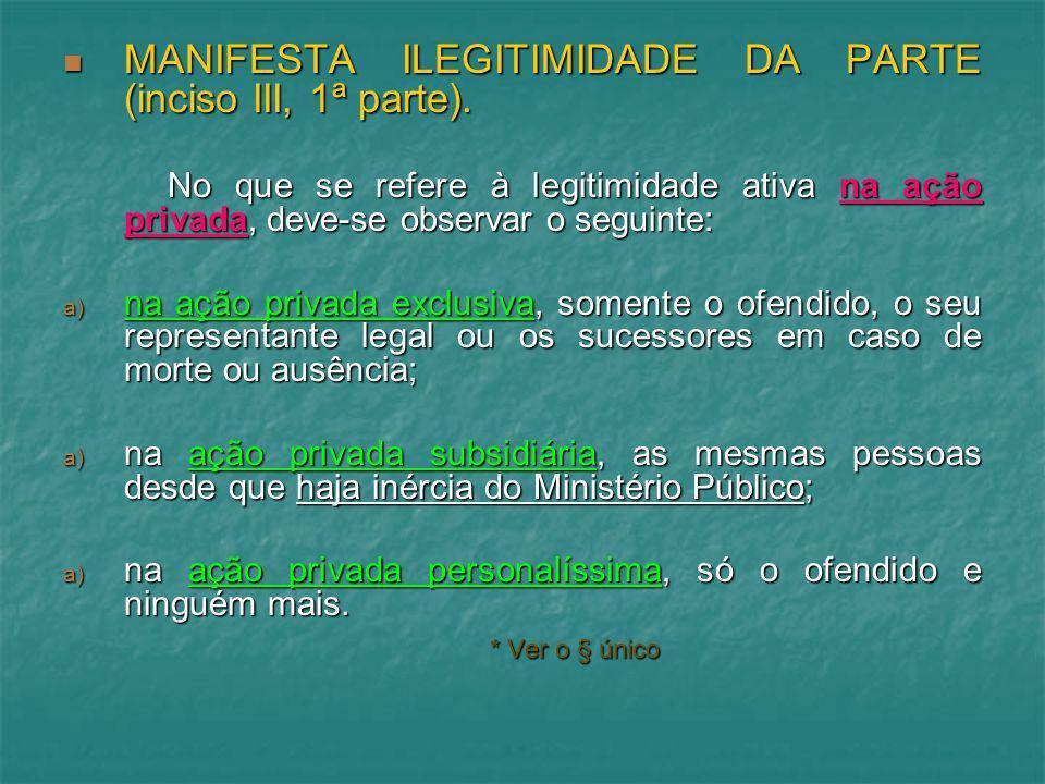 MANIFESTA ILEGITIMIDADE DA PARTE (inciso III, 1ª parte).