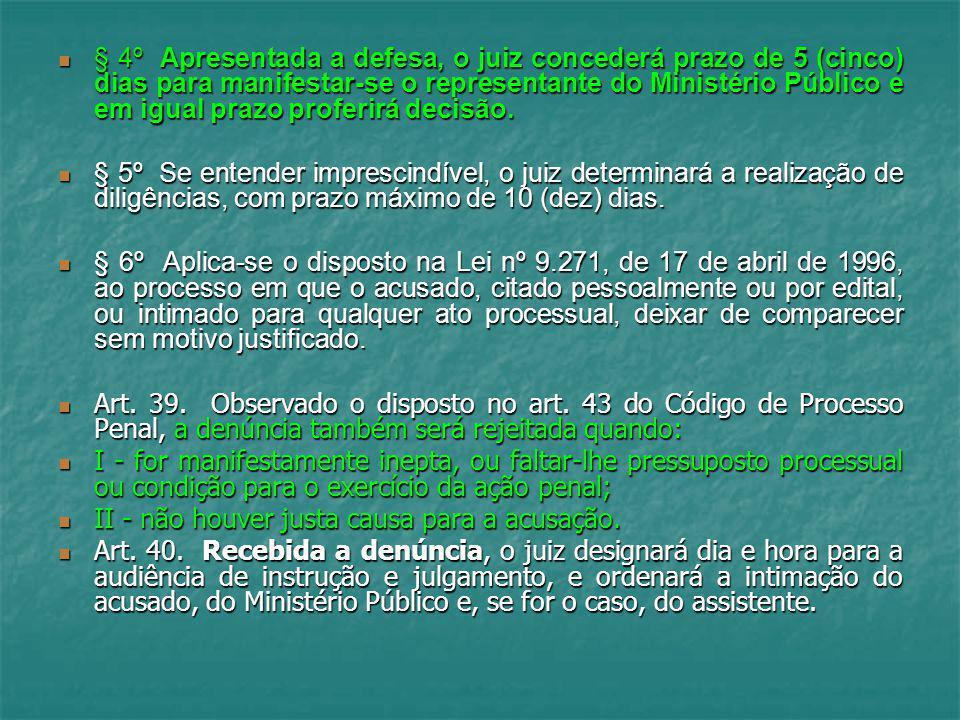 § 4º Apresentada a defesa, o juiz concederá prazo de 5 (cinco) dias para manifestar-se o representante do Ministério Público e em igual prazo proferirá decisão.