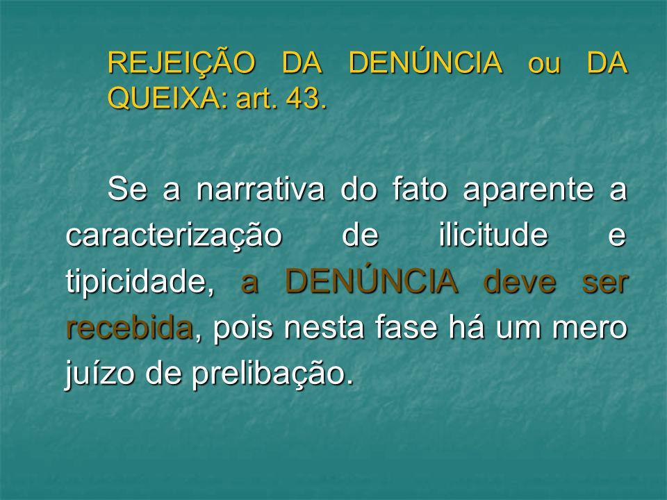 REJEIÇÃO DA DENÚNCIA ou DA QUEIXA: art. 43.