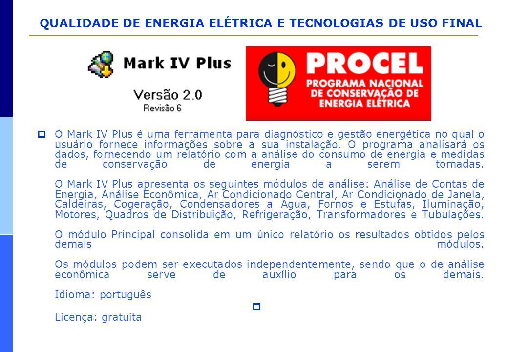 O Mark IV Plus é uma ferramenta para diagnóstico e gestão energética no qual o usuário fornece informações sobre a sua instalação. O programa analisará os dados, fornecendo um relatório com a análise do consumo de energia e medidas de conservação de energia a serem tomadas. O Mark IV Plus apresenta os seguintes módulos de análise: Análise de Contas de Energia, Análise Econômica, Ar Condicionado Central, Ar Condicionado de Janela, Caldeiras, Cogeração, Condensadores a Água, Fornos e Estufas, Iluminação, Motores, Quadros de Distribuição, Refrigeração, Transformadores e Tubulações. O módulo Principal consolida em um único relatório os resultados obtidos pelos demais módulos. Os módulos podem ser executados independentemente, sendo que o de análise econômica serve de auxílio para os demais. Idioma: português