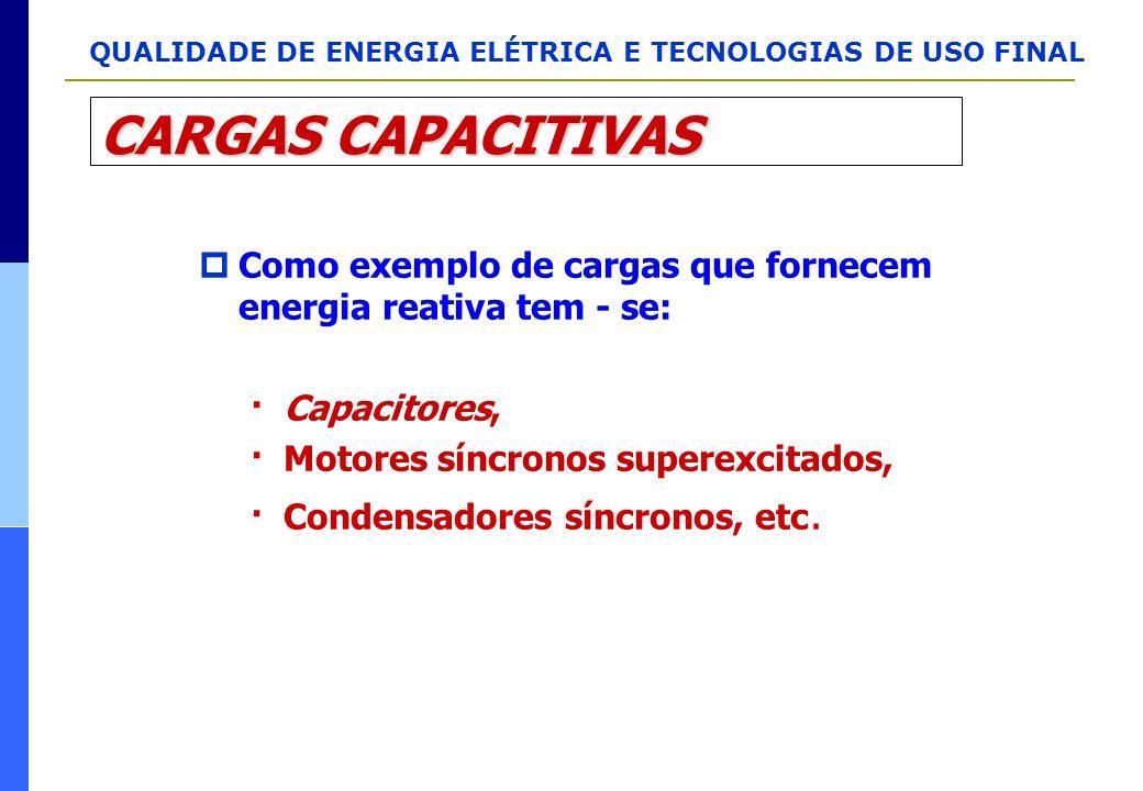 CARGAS CAPACITIVAS Como exemplo de cargas que fornecem energia reativa tem - se: · Capacitores, · Motores síncronos superexcitados,