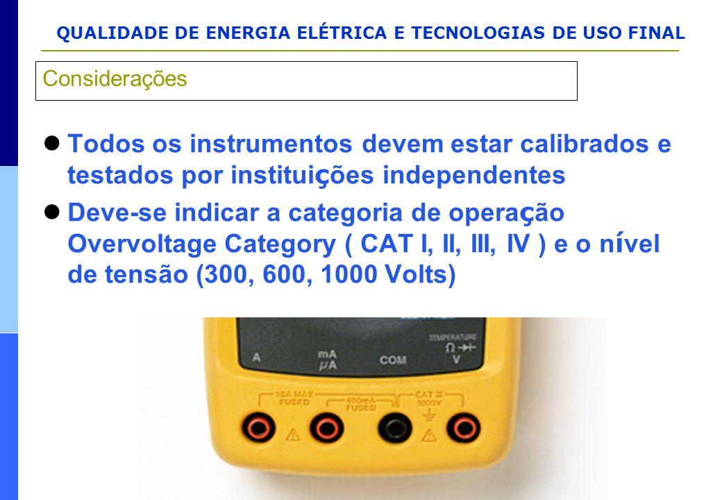 Considerações Todos os instrumentos devem estar calibrados e testados por instituições independentes.