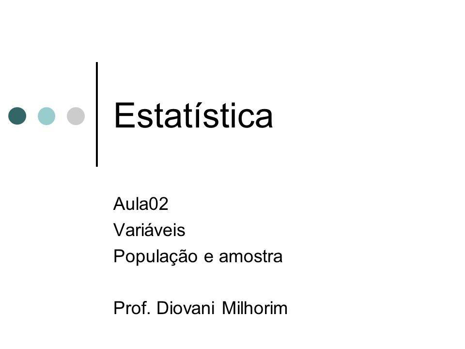 Aula02 Variáveis População e amostra Prof. Diovani Milhorim