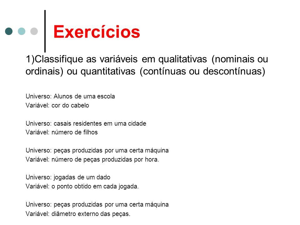 Exercícios 1)Classifique as variáveis em qualitativas (nominais ou ordinais) ou quantitativas (contínuas ou descontínuas)