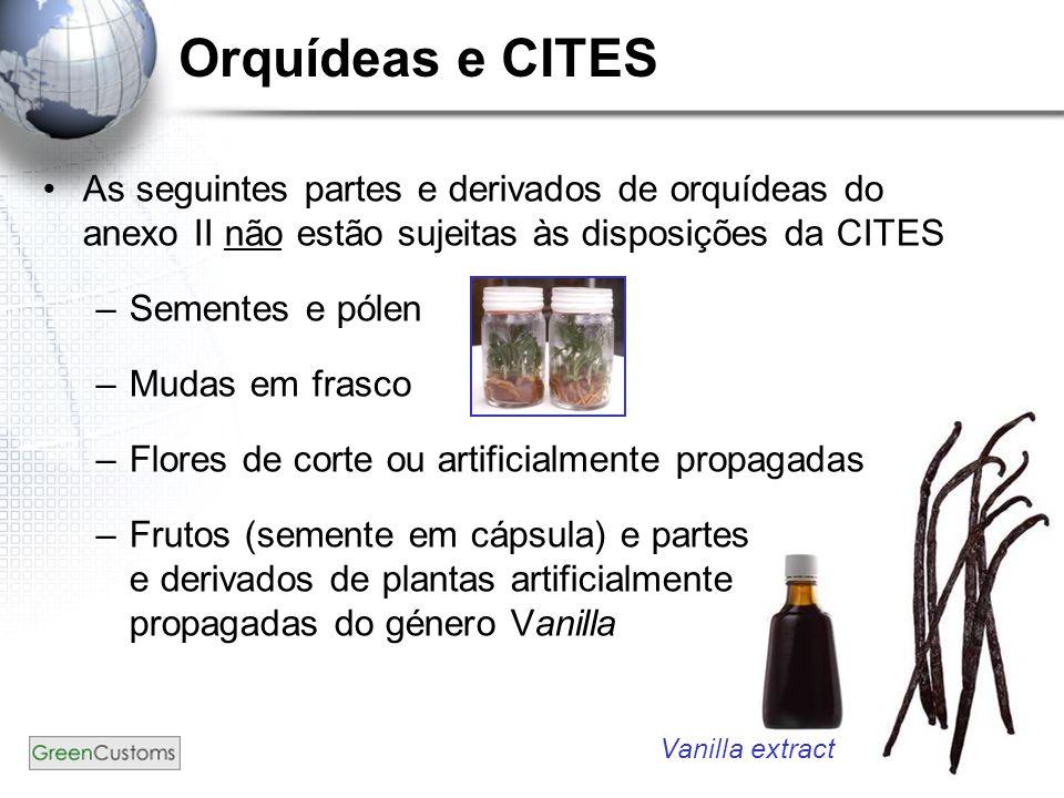 Orquídeas e CITES As seguintes partes e derivados de orquídeas do anexo II não estão sujeitas às disposições da CITES.
