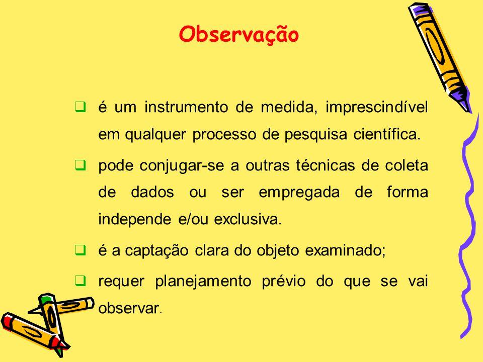 Observação é um instrumento de medida, imprescindível em qualquer processo de pesquisa científica.