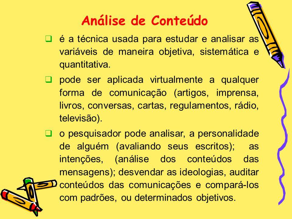 Análise de Conteúdo é a técnica usada para estudar e analisar as variáveis de maneira objetiva, sistemática e quantitativa.