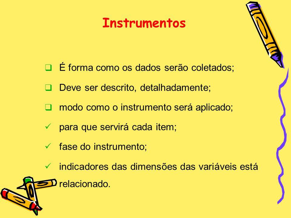 Instrumentos É forma como os dados serão coletados;