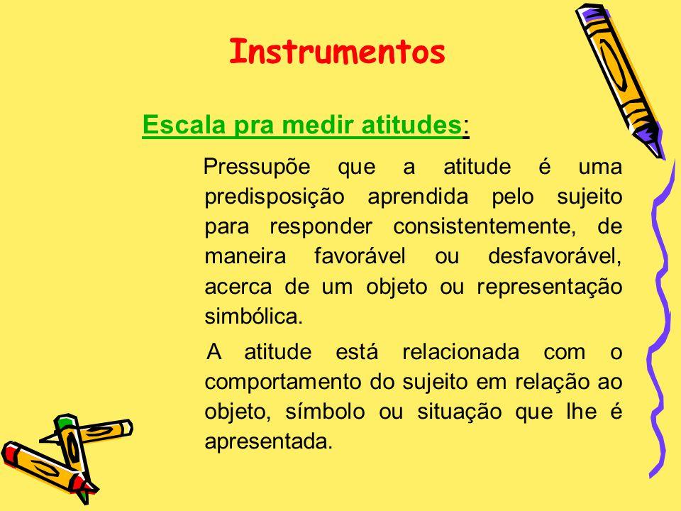 Instrumentos Escala pra medir atitudes: