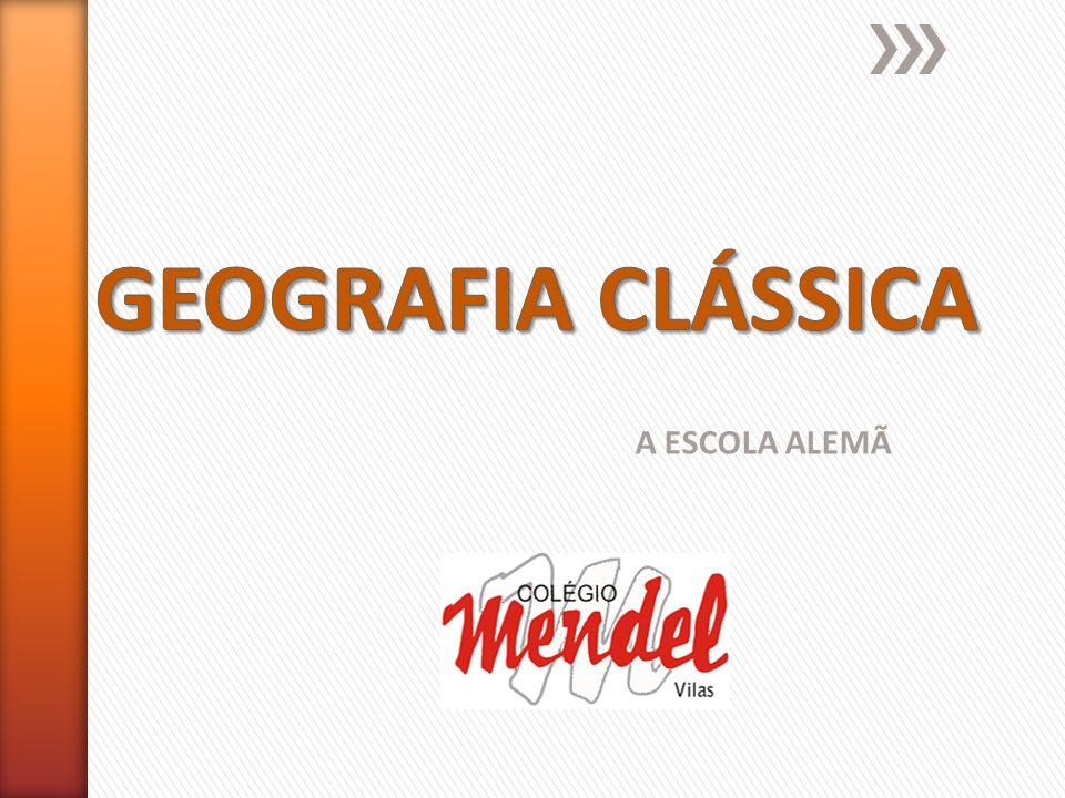 GEOGRAFIA CLÁSSICA A ESCOLA ALEMÃ