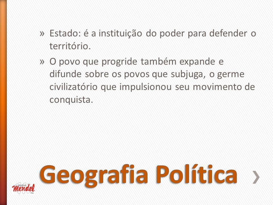 Estado: é a instituição do poder para defender o território.