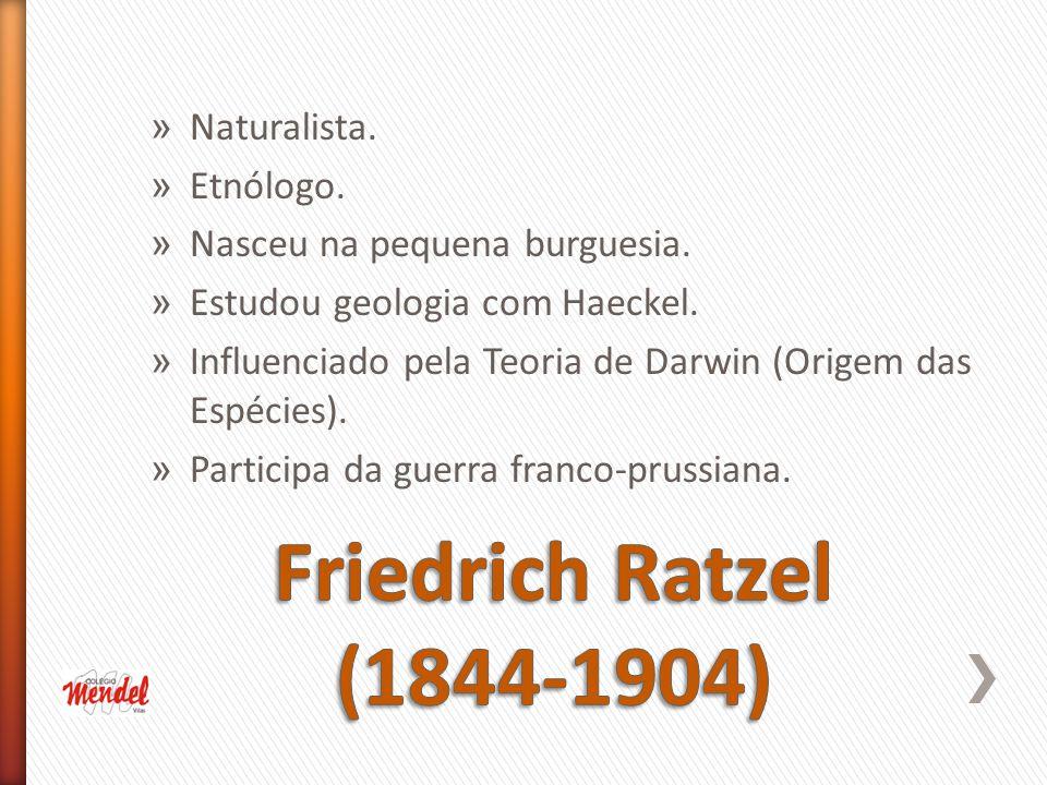 Friedrich Ratzel (1844-1904) Naturalista. Etnólogo.