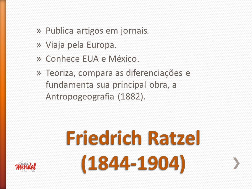 Friedrich Ratzel (1844-1904) Publica artigos em jornais.