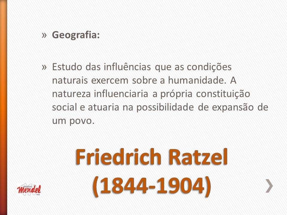 Friedrich Ratzel (1844-1904) Geografia: