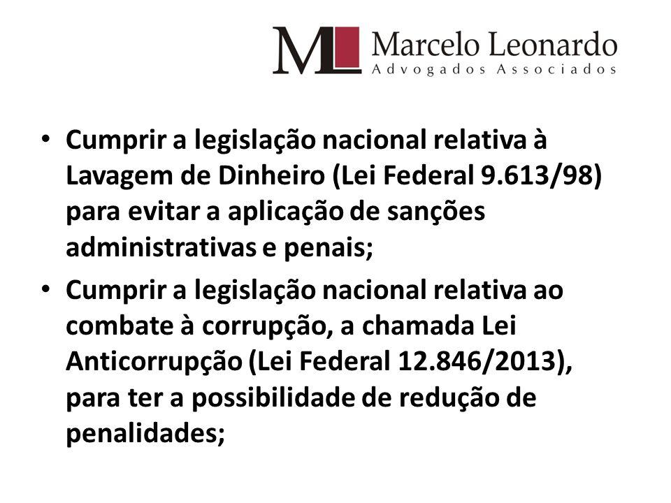 Cumprir a legislação nacional relativa à Lavagem de Dinheiro (Lei Federal 9.613/98) para evitar a aplicação de sanções administrativas e penais;