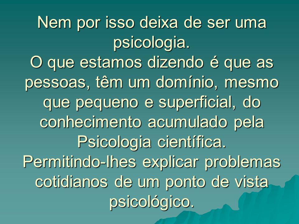 Nem por isso deixa de ser uma psicologia