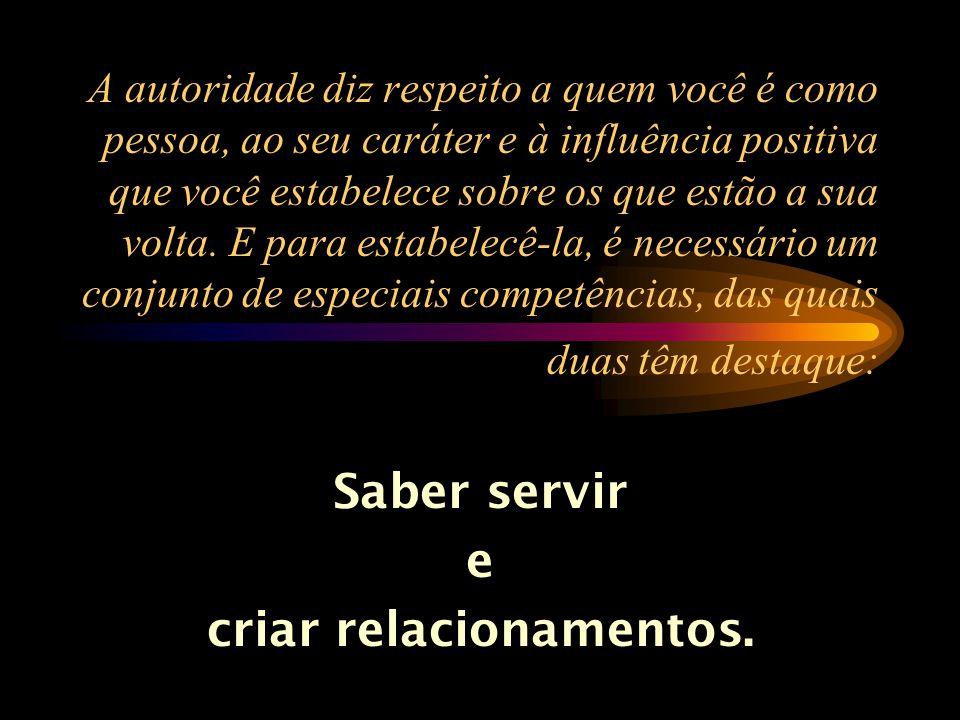 Saber servir e criar relacionamentos.