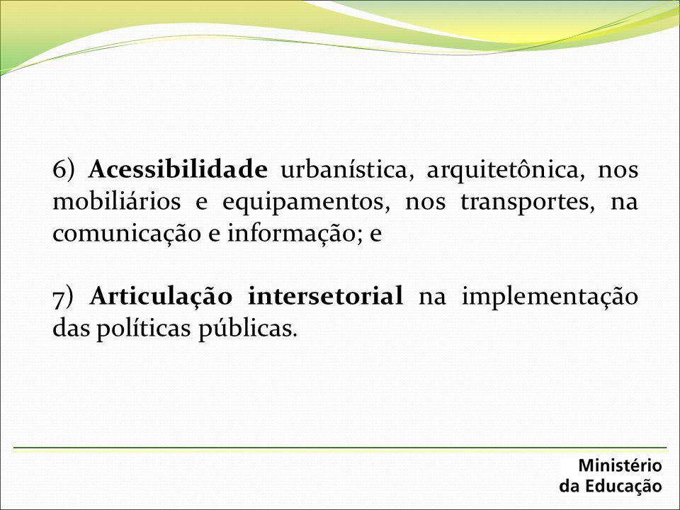 6) Acessibilidade urbanística, arquitetônica, nos mobiliários e equipamentos, nos transportes, na comunicação e informação; e