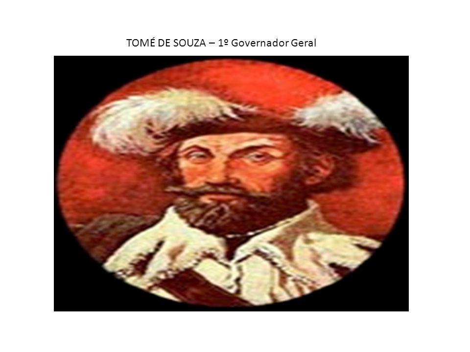 TOMÉ DE SOUZA – 1º Governador Geral