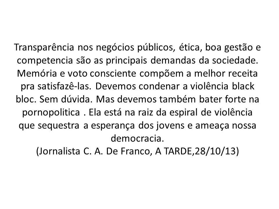 Transparência nos negócios públicos, ética, boa gestão e competencia são as principais demandas da sociedade.