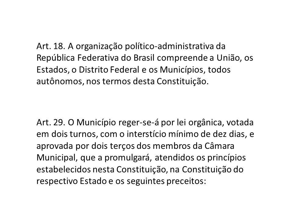 Art. 18. A organização político-administrativa da República Federativa do Brasil compreende a União, os Estados, o Distrito Federal e os Municípios, todos autônomos, nos termos desta Constituição.