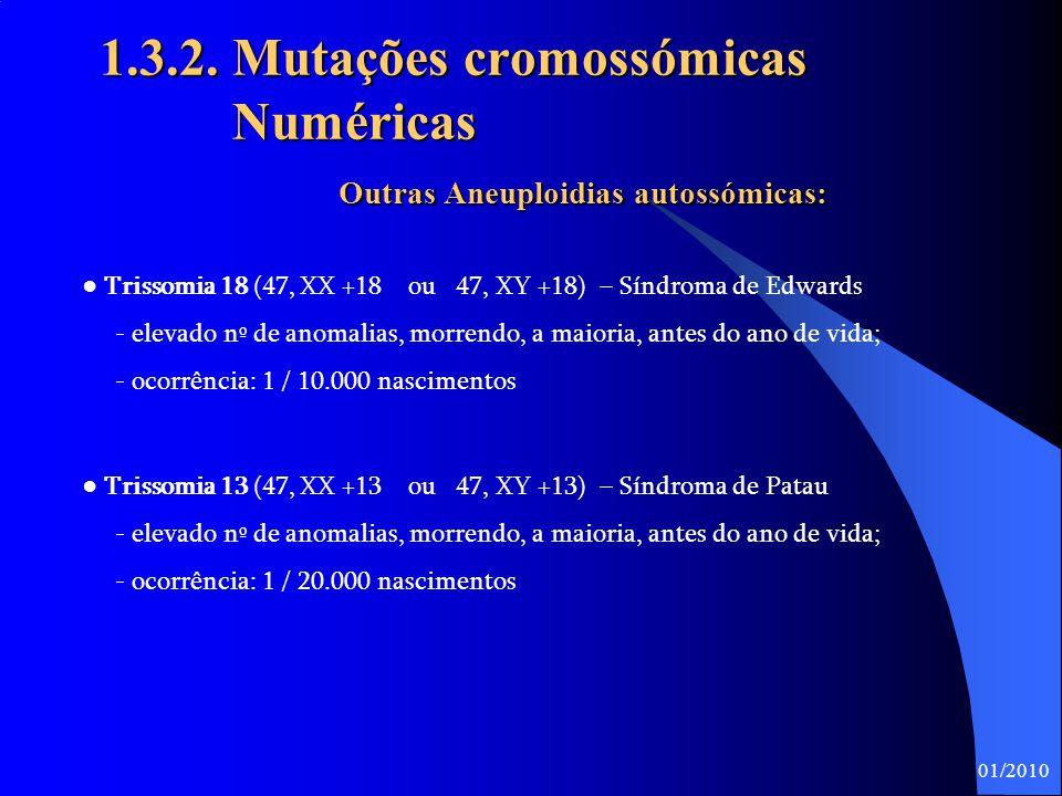 07-04-2017 1.3.2. Mutações cromossómicas Numéricas Outras Aneuploidias autossómicas: