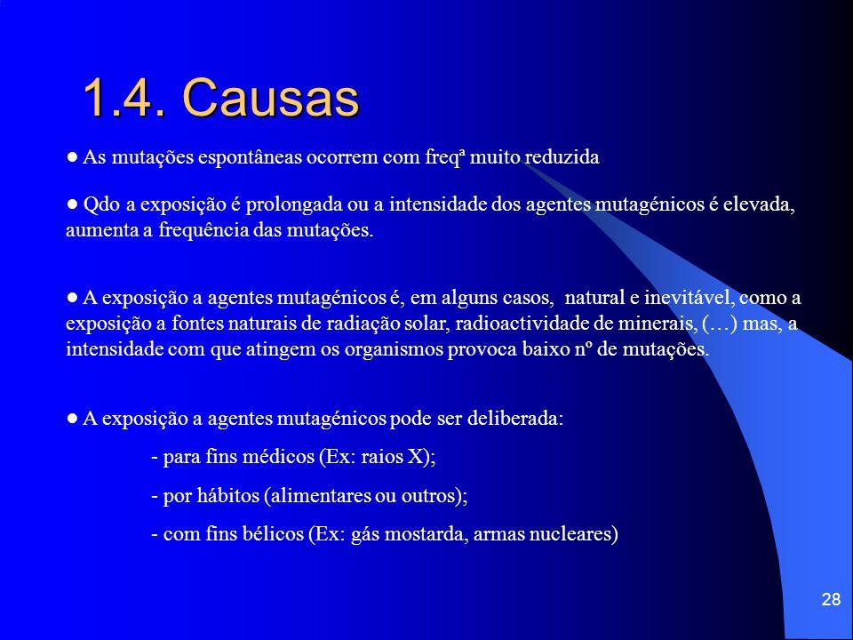 1.4. Causas ● As mutações espontâneas ocorrem com freqª muito reduzida