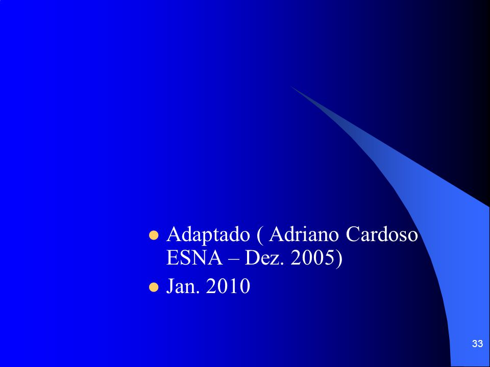 Adaptado ( Adriano Cardoso ESNA – Dez. 2005) Jan. 2010