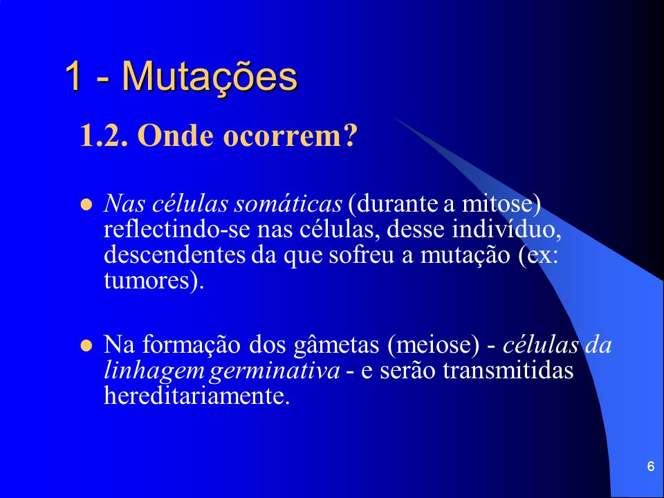 1 - Mutações 1.2. Onde ocorrem