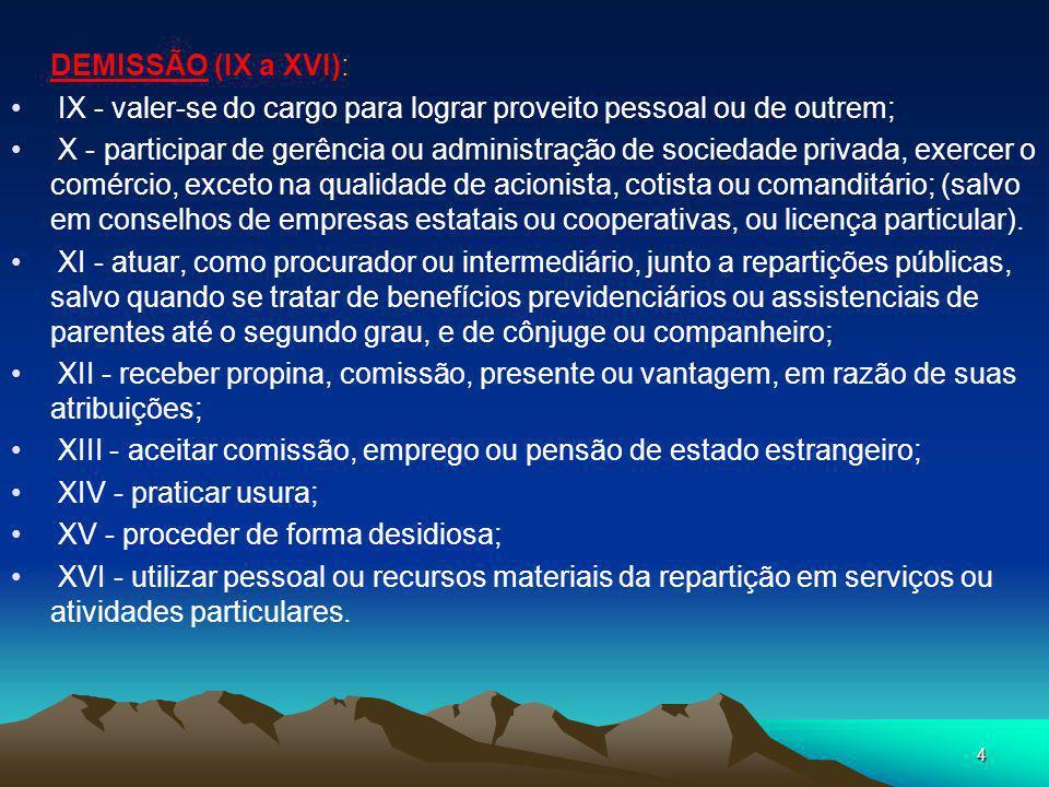 DEMISSÃO (IX a XVI): IX - valer-se do cargo para lograr proveito pessoal ou de outrem;