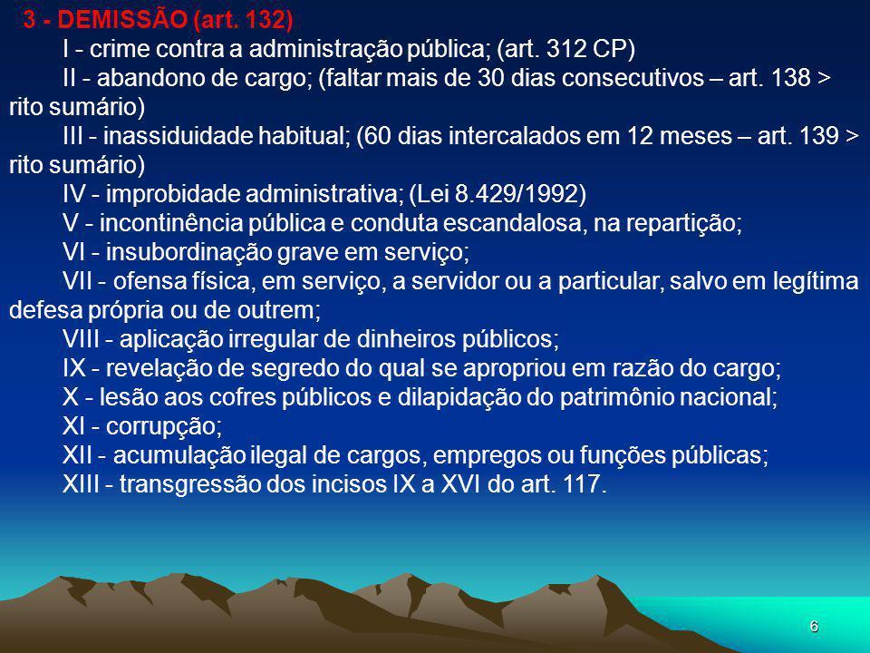 3 - DEMISSÃO (art. 132) I - crime contra a administração pública; (art. 312 CP)