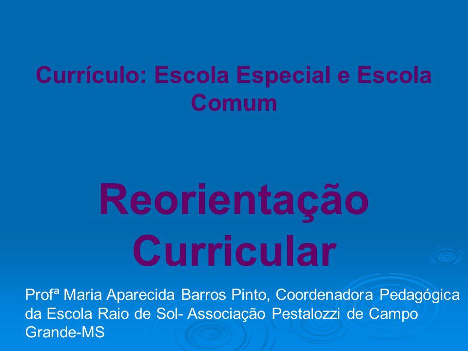 Currículo: Escola Especial e Escola Comum Reorientação Curricular