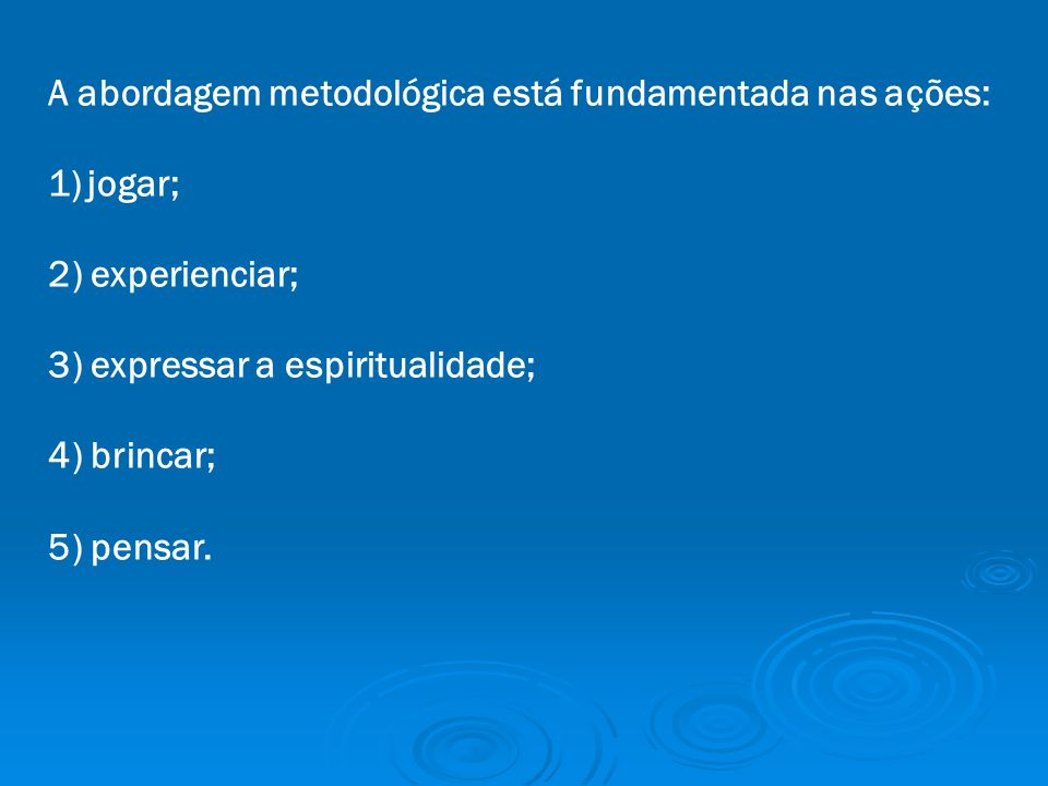 A abordagem metodológica está fundamentada nas ações: