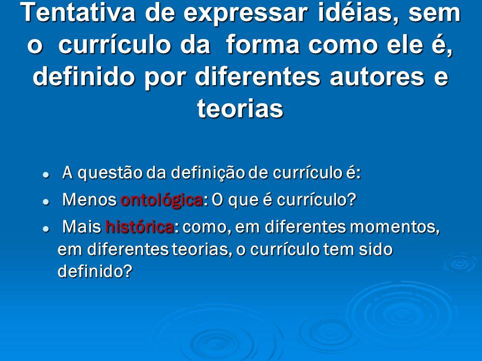 Tentativa de expressar idéias, sem o currículo da forma como ele é, definido por diferentes autores e teorias