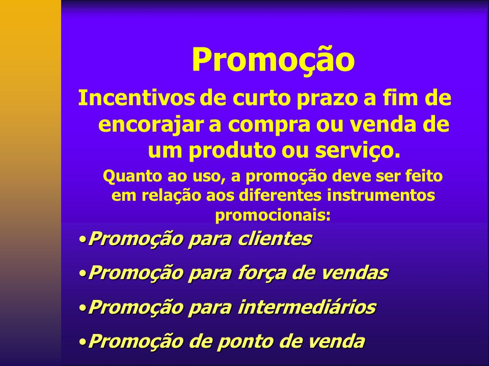 Promoção Incentivos de curto prazo a fim de encorajar a compra ou venda de um produto ou serviço.